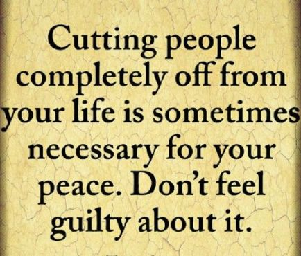 312695-Cutting-People-Completely-Off-From-Your-Life-Is-Sometimes-Necessary-For-Your-Peace.-Don-t-Feel-Guilty-About-It